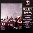 FRANK ZAPPA Boulez Conducts Zappa: The Perfect Stranger album cover