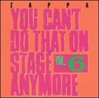 FRANK ZAPPA You Can't Do That on Stage Anymore, Volume 6 album cover