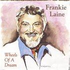 FRANKIE LAINE Wheels of a Dream album cover
