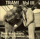 FRANKIE TRUMBAUER Volume 3: Tram! Frank Trumbauer's Legacy To American Jazz 1931-1934 album cover