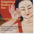 FRANKLIN KIERMYER Auspicious Blazing Sun (with Umdze Lodro Samphel & Leading Monks & Musicians Of The Karma Kagyu) album cover