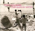 FRANZ KOGLMANN Fear Death By Water album cover