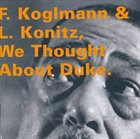 FRANZ KOGLMANN Franz Koglmann &  Lee Konitz : We Thought About Duke album cover
