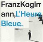 FRANZ KOGLMANN L'Heure Bleue album cover