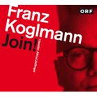 FRANZ KOGLMANN Join! album cover
