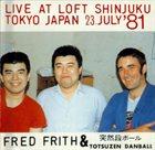 FRED FRITH Live At Loft Shinjuku Tokyo Japan 23 July '81 (with Totsuzen Danball) album cover