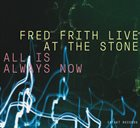 FRED FRITH Live At The Stone - All Is Always Now album cover