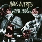 FRED FRITH Nous Autres (with René Lussier) Album Cover