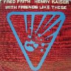 FRED FRITH With Friends Like These (with Henry Kaiser) album cover
