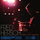 FRED HERSCH Alone at the Vanguard album cover