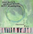FRED HERSCH Fred Hersch / Michael Moore / Gerry Hemingway : Thirteen Ways album cover