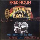 FRED HO (HOUN) We Refuse To Be Used And Abused album cover