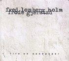 FRED LONBERG-HOLM Lonberg-Holm, Fred / Frode Gjerstad  : Life On Sandpaper album cover