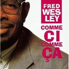 FRED WESLEY Comme Ci Comme Ca album cover