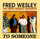 FRED WESLEY To Someone album cover