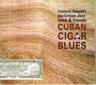 FRÉDÉRIC RABOLD Frédéric Rabolds Ice Cream Jazzband & Friends : Cuban Cigar Blues album cover