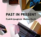 FREDRIK LJUNGKVIST Fredrik Ljungkvist & Mattias Hjorth : Past in Present album cover