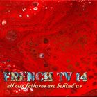 FRENCH TV 14: All Our Failures Are Behind Us album cover