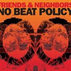 FRIENDS AND NEIGHBORS No Beat Policy album cover