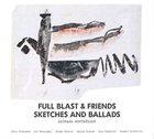 FULL BLAST Sketches And Ballads album cover