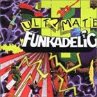 FUNKADELIC Ultimate Funkadelic album cover