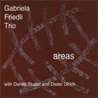 GABRIELA FRIEDLI Gabriela Friedli Trio with Daniel Studer & Dieter Ulrich : Areas album cover
