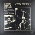 GANELIN TRIO/SLAVA GANELIN Con Fuoco : Live In Moscow And West Berlin album cover