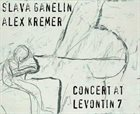 GANELIN TRIO/SLAVA GANELIN Slava Ganelin & Alex Kremer : Concert At Levontin 7 album cover