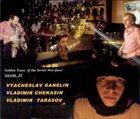 GANELIN TRIO/SLAVA GANELIN Golden Years Of The Soviet New Jazz Volume IV album cover
