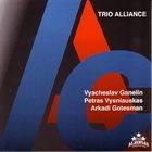 GANELIN TRIO/SLAVA GANELIN Vyacheslav Ganelin / Petras Vysniauskas  / Arkadi Gotesman  : Trio Alliance album cover