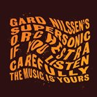 GARD NILSSEN Gard Nilssen's Supersonic Orchestra : If You Listen Carefully the Music is Yours album cover