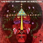 GARY BARTZ Gary Bartz NTU Troop ‎: Follow, The Medicine Man album cover