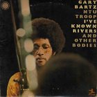 GARY BARTZ Gary Bartz NTU Troop ‎: I've Known Rivers And Other Bodies album cover