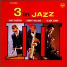 GARY BURTON Gary Burton / Sonny Rollins / Clark Terry : 3 In Jazz album cover