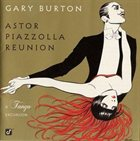 GARY BURTON Astor Piazzolla Reunion: A Tango Excursion album cover