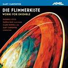 GARY CARPENTER Die Flimmerkiste Works for Ensemble album cover