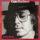 GATO BARBIERI Ruby, Ruby album cover