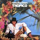 GATO BARBIERI Tropico album cover