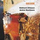 GEBHARD ULLMANN Gebhard Ullmann / Achim Kaufmann : Geode album cover