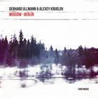 GEBHARD ULLMANN Gebhard Ullmann & Alexey Kruglov : Moscow - Berlin album cover