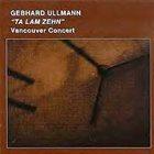 GEBHARD ULLMANN Gebhard Ullmann & Ta Lam Zehn : Vancouver Concert album cover