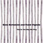 GENE BERTONCINI Gene Bertoncini & Frank Vignola : This Is The Way We Play album cover