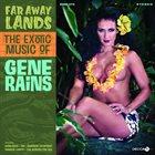 GENE RAINS Far Away Lands The Exotic Music of Gene Rains album cover