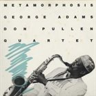 GEORGE ADAMS George Adams Don Pullen Quartet : Metamorphosis (aka City Gates) album cover