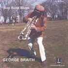 GEORGE BRAITH Bop Rock Blues album cover