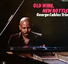 GEORGE CABLES Old Wine, New Bottle album cover