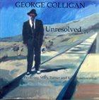 GEORGE COLLIGAN Unresolved album cover
