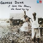 GEORGE DUKE I Love the Blues, She Heard My Cry album cover