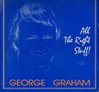 GEORGE GRAHAM All the Right Stuff album cover