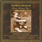 GEORGE GRAHAM How About Me? album cover